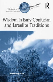 Wisdom in Early Confucian and Israelite Traditions ebook by Xinzhong Yao