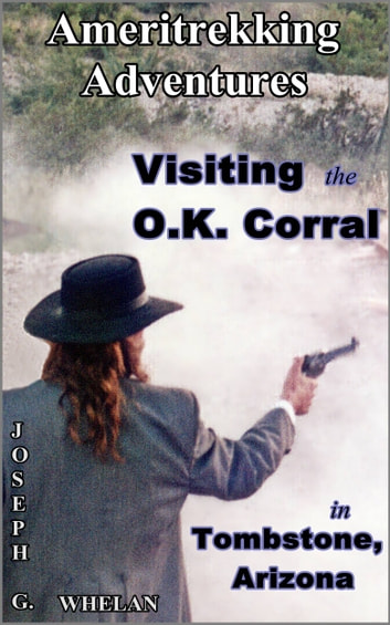 Ameritrekking Adventures: Visiting the O.K. Corral in Tombstone, Arizona ebook by Joseph Whelan