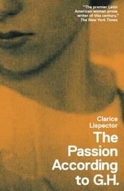 The Passion According to G.H. ebook by Clarice Lispector,Idra Novey,Benjamin Moser