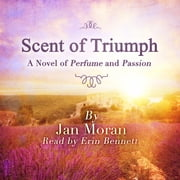 Scent of Triumph: A Novel of Perfume and Passion audiobook by Jan Moran