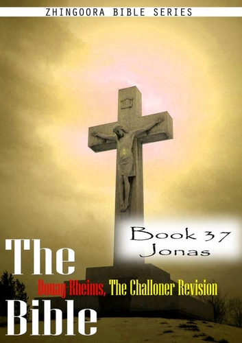 The Bible Douay-Rheims, the Challoner Revision,Book 37 Jonas ebook by Zhingoora Bible Series