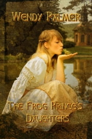 The Frog Prince's Daughters ebook by Wendy Palmer