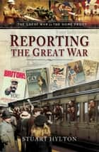 Reporting the Great War ebook by Stuart Hylton