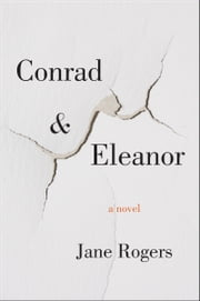 Conrad & Eleanor - A Novel ebook by Jane Rogers