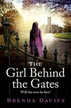 The Girl Behind the Gates - The bestselling, heart-breaking historical novel based on a true story that will stay with you for ever ebook by Brenda Davies