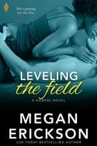 Leveling The Field ebook by Megan Erickson