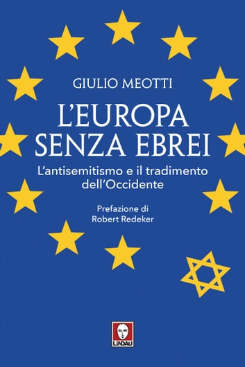 L'Europa senza ebrei - L'antisemitismo e il tradimento dell'Occidente ebook by Giulio Meotti,Robert Redeker