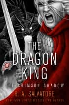 The Dragon King ebook by R. A. Salvatore