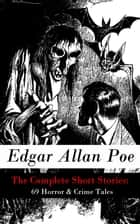 The Complete Short Stories: 69 Horror & Crime Tales ebook by Edgar Allan Poe