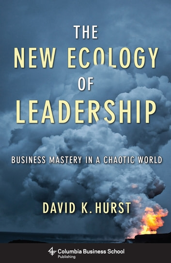 The New Ecology of Leadership - Business Mastery in a Chaotic World ebook by David Hurst