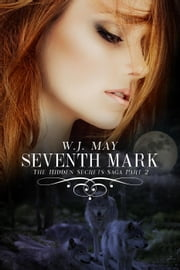 Seventh Mark - Part 2 - Hidden Secrets Saga, #1 ebook by W.J. May