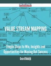 Value Stream Mapping - Simple Steps to Win, Insights and Opportunities for Maxing Out Success ebook by Gerard Blokdijk