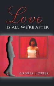 Love Is All We're After ebook by Andrea' Porter