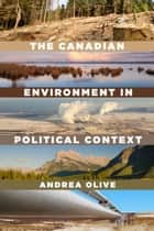 The Canadian Environment in Political Context ebook by Andrea Olive