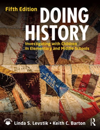 Doing History - Investigating with Children in Elementary and Middle Schools ebook by Linda S. Levstik,Keith C. Barton