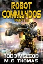 Robot Commandos: The Dragoon War: Ep 3 ebook by
