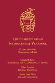 The Shakespearean International Yearbook - Volume 12: Special Section, Shakespeare in India ebook by Professor Alexa Huang,Professor Graham Bradshaw,Professor Sukanta Chaudhuri,Professor Tom Bishop,Professor Tom Bishop,Professor Alexa Huang,Professor John Muccicolo,Professor Graham Bradshaw