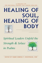 Healing of Soul, Healing of Body: Spiritual Leaders Unfold the Strength & Solace in Psalms ebook by Rabbi Simkha Y. Weintraub