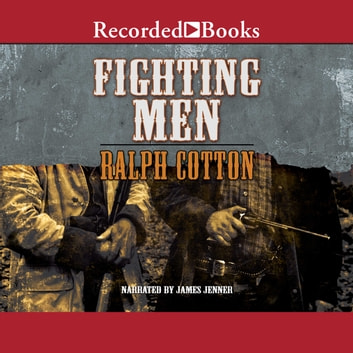 Fighting Men audiobook by Ralph Cotton