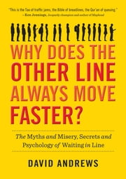 Why Does the Other Line Always Move Faster? - The Myths and Misery, Secrets and Psychology of Waiting in Line ebook by David Andrews
