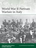 World War II Partisan Warfare in Italy ebook by Pier Paolo Battistelli, Piero Crociani, Peter Dennis