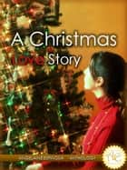 A Christmas Love Story ebook by Angelaine Espinosa