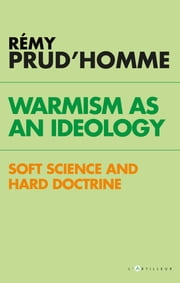 Warmism as an ideology - soft science and hard doctrine ebook by Rémy Prud'homme