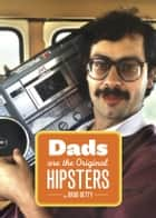 Dads Are the Original Hipsters ebook by Brad Getty
