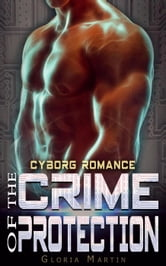 The Crime Of Protection Scifi Alien Cyborg Romance