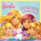 Somebunny Loves You (Barbie) ebook by Mary Man-Kong, Kellee Riley