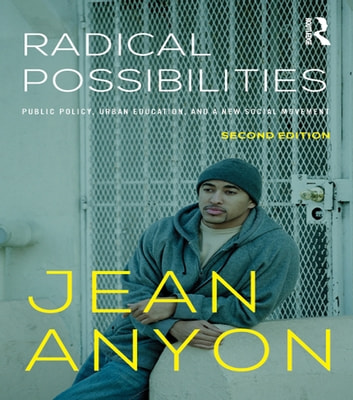 Radical Possibilities - Public Policy, Urban Education, and A New Social Movement ebook by Jean Anyon