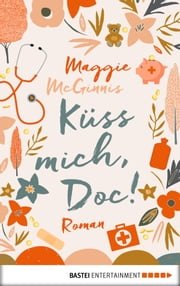 Küss mich, Doc! - Roman ebook by Maggie McGinnis, Angela Koonen