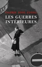 Les guerres intérieures ebook by Valérie Tong Cuong
