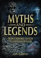 Myths and Legends - From Cherokee Dances to Voodoo Trances ebook by John Pemberton