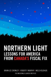 Northern Light: Lessons for America from Canada's Fiscal Fix ebook by Niels Veldhuis
