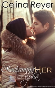 Reclaiming Her Alpha (Paranormal Werewolf Shifter Romance) ebook by Celina Reyer