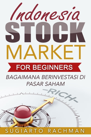 Indonesia Stock Market For Beginners: bagaimana berinvestasi di pasar saham ebook by Sugiarto Rachman