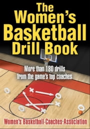 The Women's Basketball Drill Book ebook by Women's Basketball Coaches Association