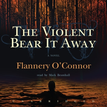 The Violent Bear It Away audiobook by Flannery O'Connor