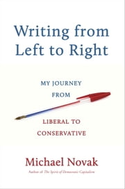 Writing from Left to Right - My Journey from Liberal to Conservative ebook by Michael Novak