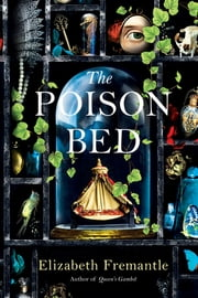The Poison Bed: A Novel ebook by Elizabeth Fremantle