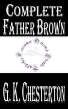 "Complete ""Father Brown"" Mysteries by G. K. Chesterton ebook by G. K. Chesterton"