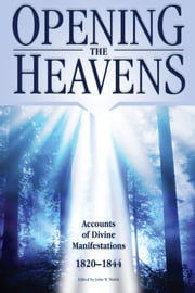 Opening the Heavens - Accounts of Divine Manifestations 1820-1844 ebook by Welch,John W.