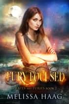 Fury Focused ebook by Melissa Haag