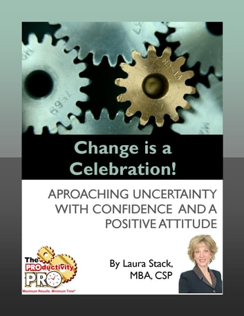 Change is a Celebration - Approaching Uncertainty with Confidence and a Positive Attitude ebook by Laura Stack