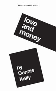 Love and Money ebook by Dennis Kelly