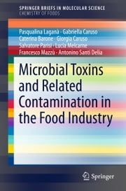 Microbial Toxins and Related Contamination in the Food Industry ebook by Gabriella Caruso,Giorgia Caruso,Antonino Santi Delia,Salvatore Parisi,Caterina Barone,Lucia Melcame,Francesco Mazzù,Pasqualina Lagana