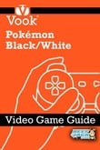 Pokémon Black/White: Video Game Guide