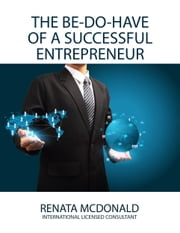 The Be Do Have of a Successful Entrepreneur ebook by Renata McDonald