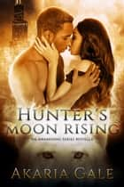 Hunter's Moon Rising ebook by Akaria Gale